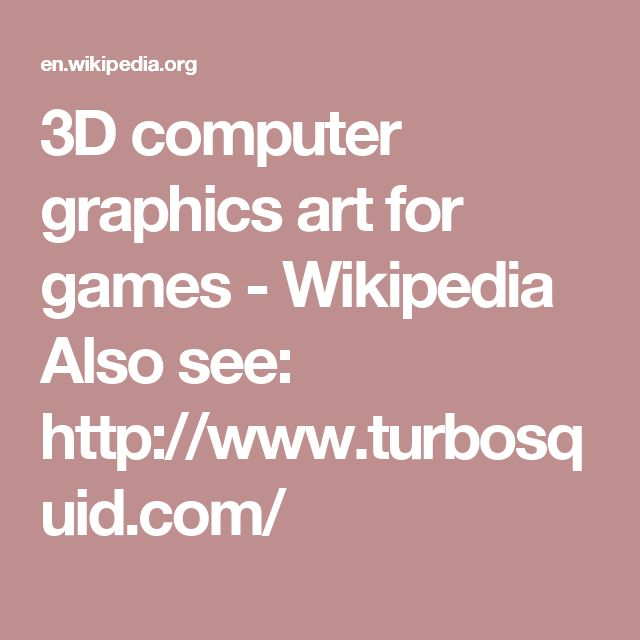 3D computer graphics art for games - Wikipedia  Also see:   http://www.turbosquid.com/