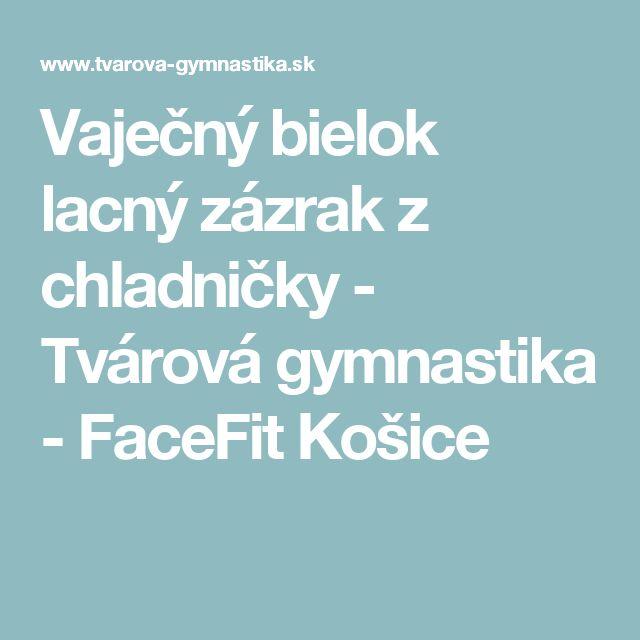 Vaječný bielok lacný zázrak z chladničky - Tvárová gymnastika - FaceFit Košice