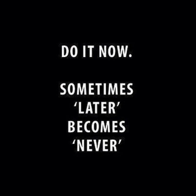 Do it now...