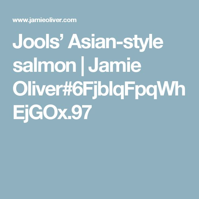 Jools' Asian-style salmon | Jamie Oliver#6FjblqFpqWhEjGOx.97