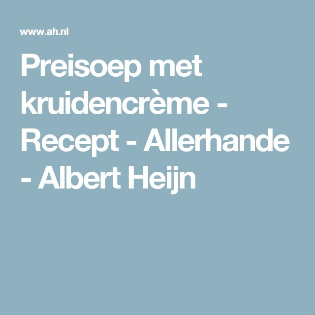 Preisoep met kruidencrème - Recept - Allerhande - Albert Heijn