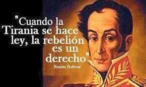 "Simon Bolivar - ""When tyranny becomes law, rebellion is a right"""