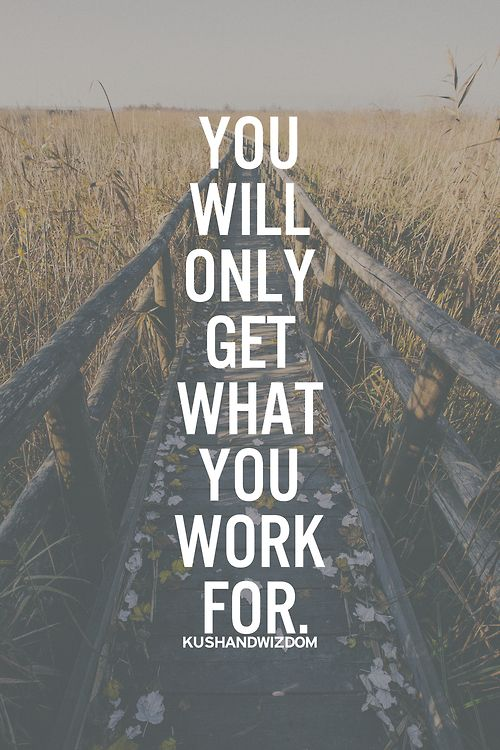 You will only get what you work for. #quotes #success