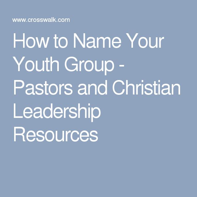 How to Name Your Youth Group - Pastors and Christian ...