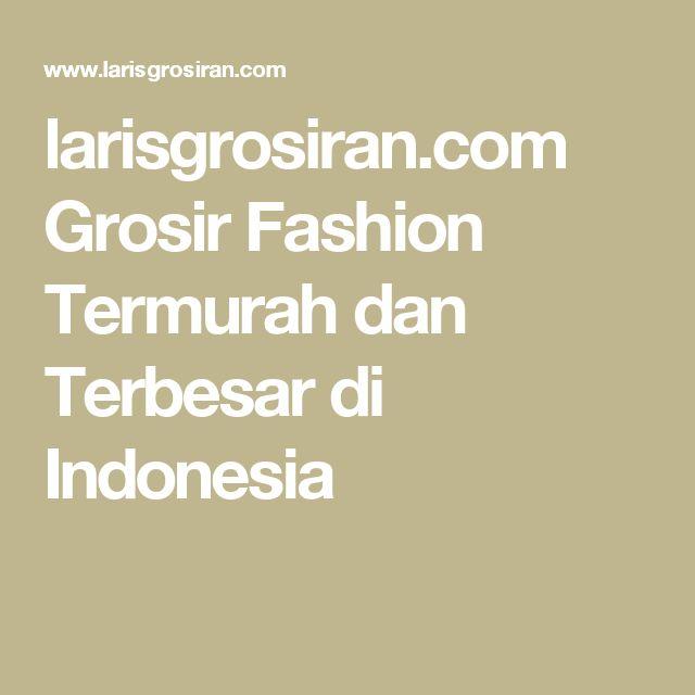 larisgrosiran.com Grosir Fashion Termurah dan Terbesar di Indonesia