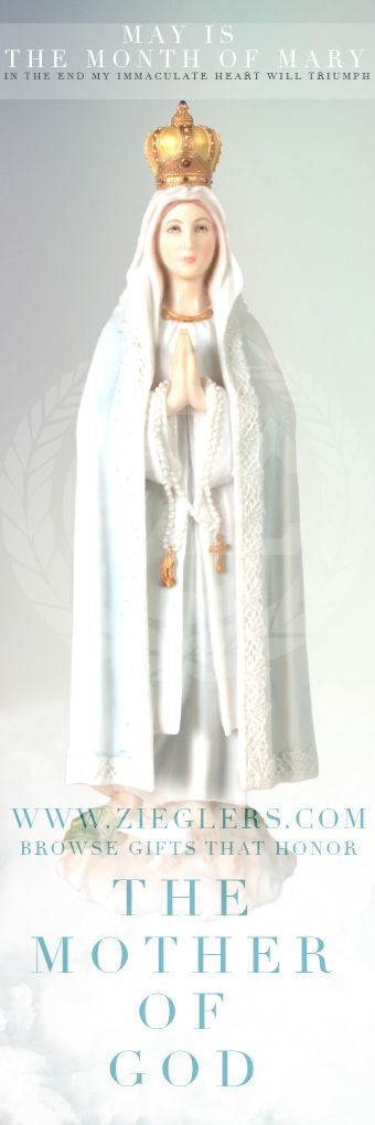 May is the month of Mary! What a beautiful time frame to celebrate Our Blessed Mother - The Mother of God! The picture above contains an image of an Our lady of Fatima Statue we carry at zieglers.com ! Click on the link to purchase or browse other amazing and beautiful Marian statues, rosaries, catholic art for your home! #AveMaria #MamaMary