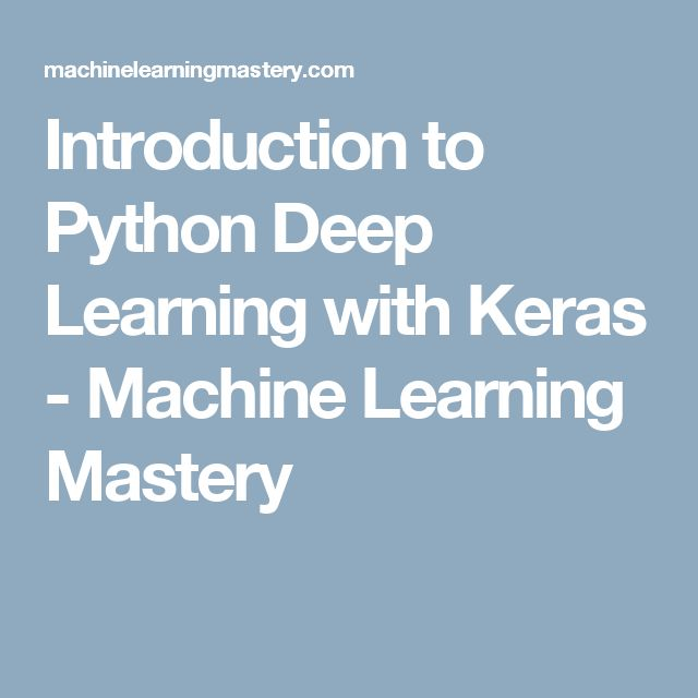 Introduction to Python Deep Learning with Keras - Machine Learning Mastery
