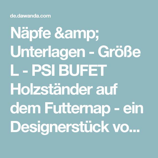 Näpfe & Unterlagen - Größe L - PSI BUFET Holzständer auf dem Futternap - ein Designerstück von DogsSpace bei DaWanda