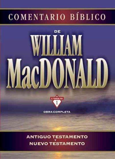 Comentario Biblico de William MacDonald: Obra Completa: Antiguo Testamento Y Nuevo Testamento