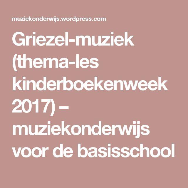 Griezel-muziek (thema-les kinderboekenweek 2017) – muziekonderwijs voor de basisschool