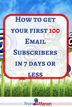 How to get your first 100 Email Subscribers in 7 days or less…