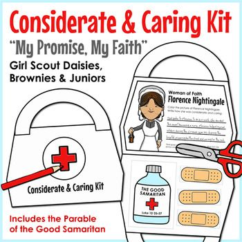 Girl Scouts - My Promise, My Faith - Daisies, Brownies, and Juniors learn that Girl Scouting and their faith have a lot in common with this all-in-one medical bag-themed craftivity that focuses on being considerate and caring. Girls enjoy an easy-to-read version of the parable of the good Samaritan, fill in a drawing and/or writing prompt about a woman of faith who is/was considerate and caring, cut and paste three inspirational quotes by women on being considerate and caring, and keep…