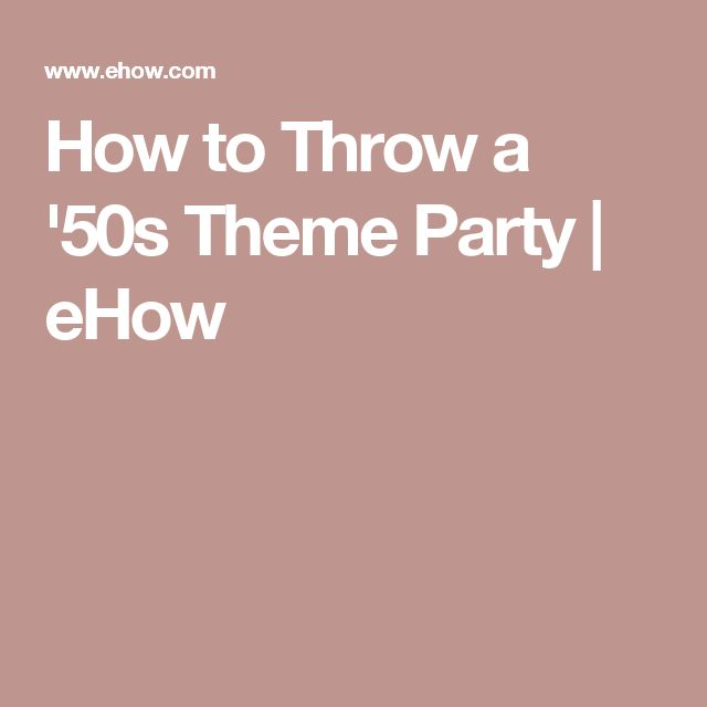 How to Throw a '50s Theme Party | eHow