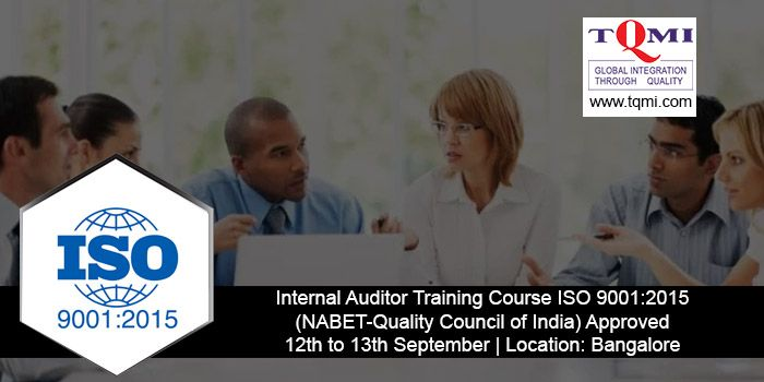Internal Auditor Training Course ISO 9001:2015 from 12th to 13th September 2017  Location: Bangalore For More Details, Visit: https://goo.gl/hEov6Y