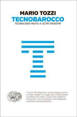 Mario Tozzi, Tecnobarocco. Tecnologie inutili e altri disastri, Passaggi - DISPONIBILE ANCHE IN EBOOK