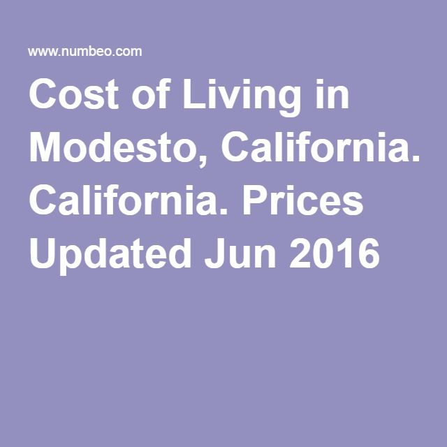 Cost of Living in Modesto, California. Prices Updated Jun 2016