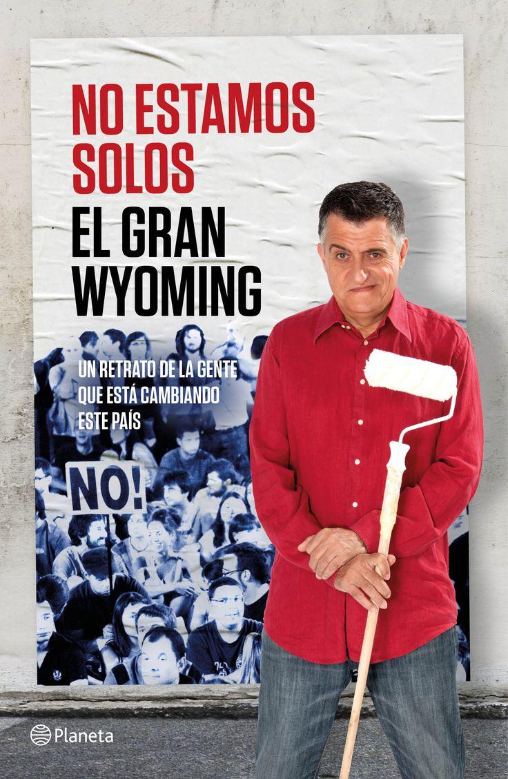 No estamos solos : un retrato de gente que está cambiando este país / El Gran Wyoming.. -- Barcelona : Planeta, 2014.