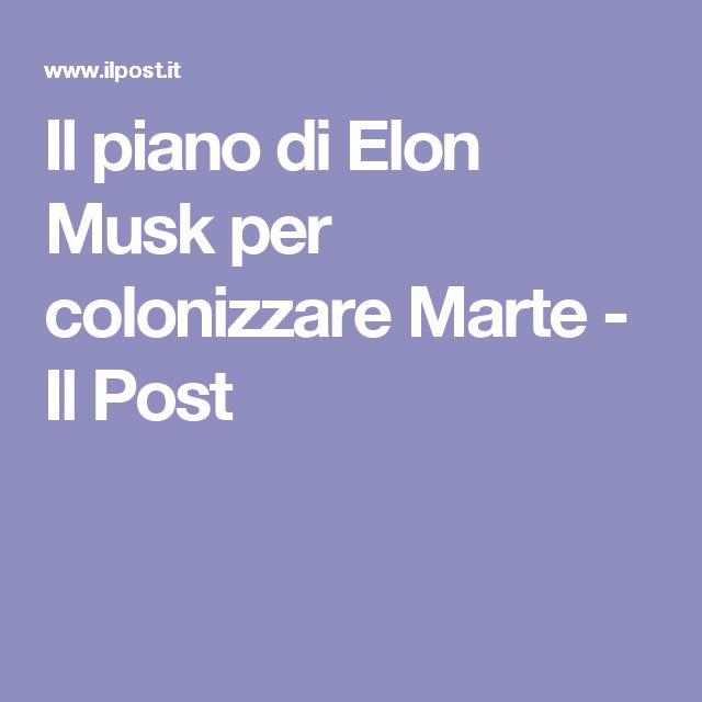 Il piano di Elon Musk per colonizzare Marte - Il Post