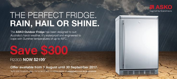 SAVE $300 on our ASKO Outdoor Refrigerator*  Save $300 on our R2303 Outdoor Refrierator in Stainless Steel*  Please note that Offer only applies to new purchases that are paid for in full and delivered/taken no later than 7 days from the conclusion date of the Offer – offer available between 1st August 2017 till 30th September 2017