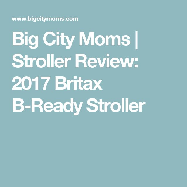 Big City Moms | Stroller Review: 2017 Britax B-Ready Stroller
