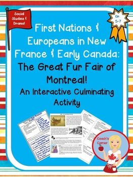 First Nations and Europeans in New France:  The Great Fur Fair of Montreal.  This engaging role play activity invites students to attend the 1682 Fur Fair in Montreal as various characters from the time period.  Students must use their knowledge of the various issues at play in New France as they interact with one another.