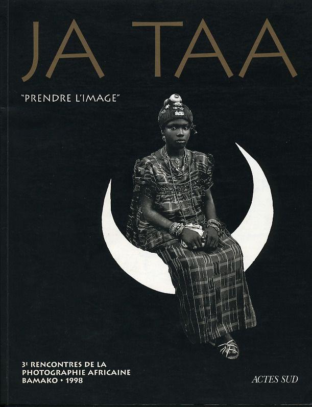 "JA TAA, ""PRENDRE L'IMAGE"", 3e Rencontres de la Photographie Africaine, BAMAKO 1998"