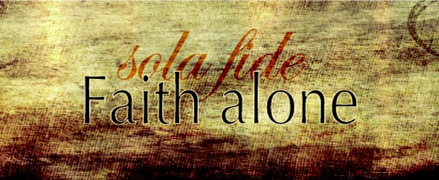 """Reformed theology """"sola fide"""" by faith alone"""