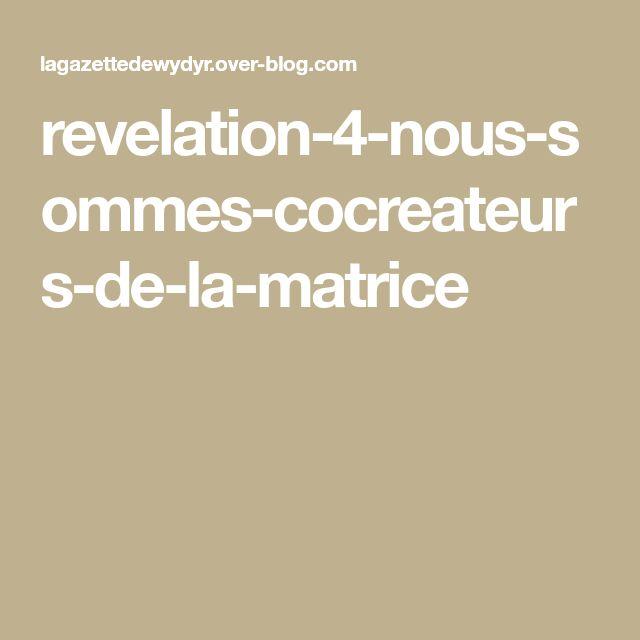 Revelation 4 Nous Sommes Cocreateurs De La Matrice Le Blog De Wydyr Revelations La Matrice Blog