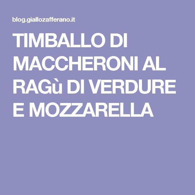 TIMBALLO DI MACCHERONI AL RAGù DI VERDURE E MOZZARELLA