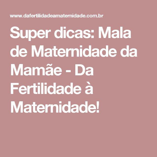 Super dicas: Mala de Maternidade da Mamãe  - Da Fertilidade à Maternidade!