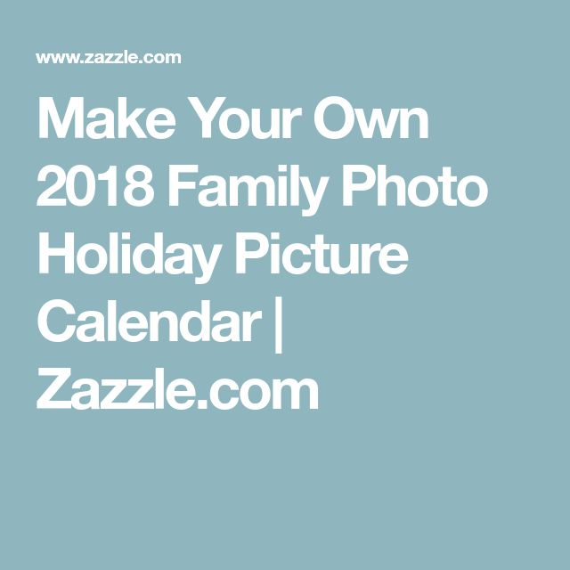 Make Your Own 2018 Family Photo Holiday Picture Calendar   Zazzle.com