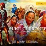 Cherokee, Sejarah Peradaban Suku Indian Muslim Amerika Yang Punah