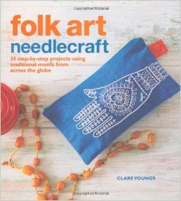 Some of our inspiration from this week - Folk Art Needlecraft, Clare Youngs