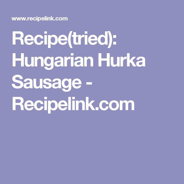 Recipe(tried): Hungarian Hurka Sausage - Recipelink.com