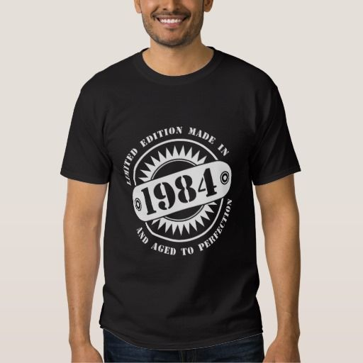 LIMITED EDITION MADE IN 1984 T-SHIRT #tshirt #bday #year #age #limited #limitededition #1984