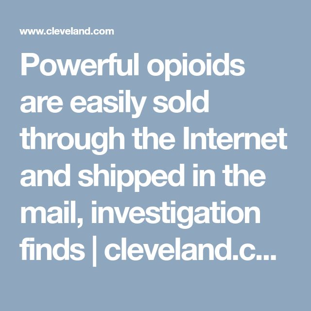 Powerful opioids are easily sold through the Internet and shipped in the mail, investigation finds | 						cleveland.com