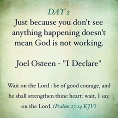 "DAY 2 from ""I Declare"" by Pastor Joel Osteen  Wait on the Lord : be of good courage, and he shall strengthen thine heart: wait, I say, on th..."