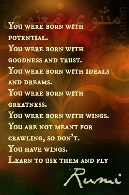 You were born with potential, goodness & trust...you were born with wings...fly beautiful Soul...fly... ♥♥