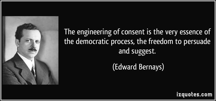 The engineering of consent is the very essence of the democratic process, the freedom to persuade and suggest. - Edward Bernays