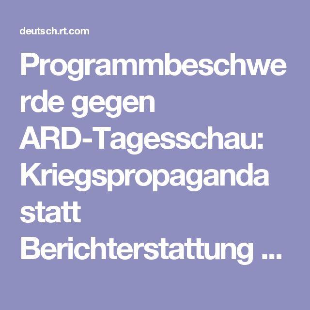 Programmbeschwerde gegen ARD-Tagesschau: Kriegspropaganda statt Berichterstattung — RT Deutsch
