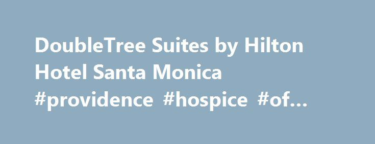 DoubleTree Suites by Hilton Hotel Santa Monica #providence #hospice #of #seattle http://hotels.remmont.com/doubletree-suites-by-hilton-hotel-santa-monica-providence-hospice-of-seattle/  #santa monica motels # Our Hotel In the heart of Santa Monica, just a short walk from the pier, you ll find the DoubleTree Suites by Hilton Hotel Santa Monica. Check into this all-suite hotel and count on modern comfort, a friendly welcome and a warm DoubleTree chocolate chip cookie. This Santa Monica hotel…