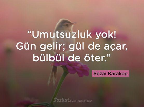 """✔""""Ümidsizlik yox! Gün gəlir, gül də açır, bülbül də oxuyur"""". #Sezai_Karakoç  #sözlər #kitab #yazar"""