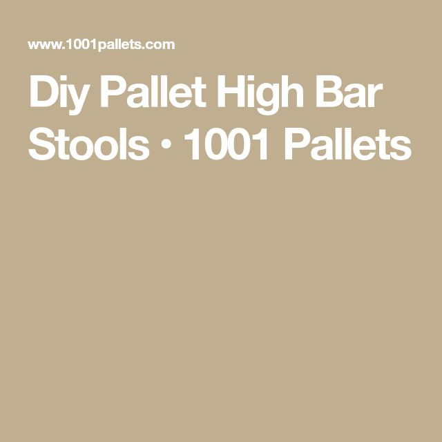 Diy Pallet High Bar Stools • 1001 Pallets