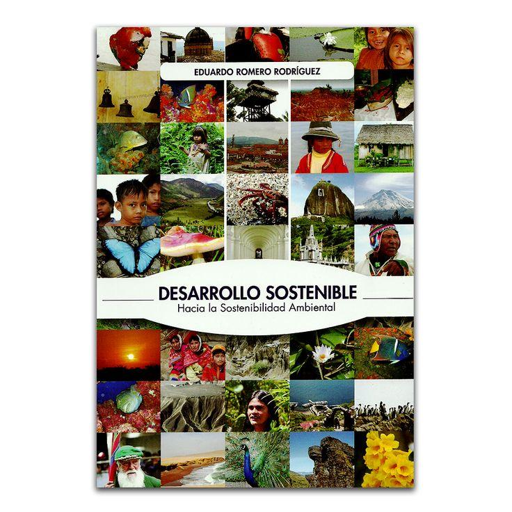 Desarrollo sostenible. Hacia la sostenibilidad ambiental - Eduardo Romero Rodríguez - Produmedios www.librosyeditores.com Editores y distribuidores.
