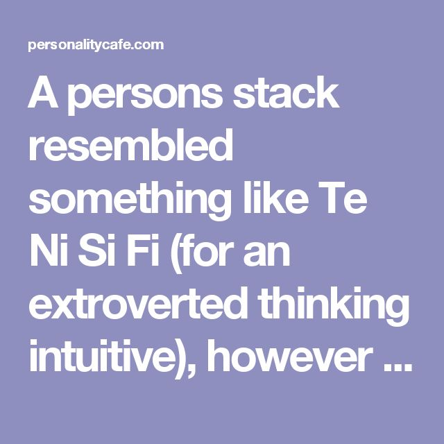 A persons stack resembled something like Te Ni Si Fi (for an extroverted thinking intuitive), however when the auxiliary was brought up from the unconscious it took on the same attitude as the the dominate attitude, so the stack would become Te Ne Si Fi.