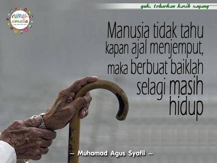 Manusia tidak tahu kapan ajal menjemput, maka berbuat baiklah selagi masih hidup