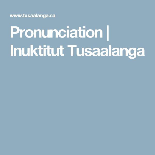 Pronunciation | Inuktitut Tusaalanga