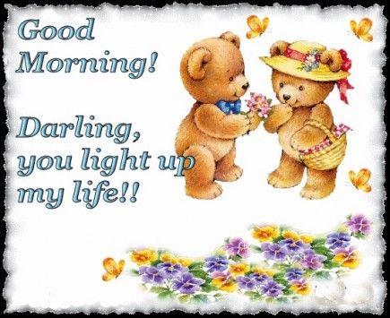 Darling, You Light Up My Life Morning Good Morning Morning Quotes Good  Morning Quotes Good Morning Love Quotes Good Morning Quotes For Her Good  Morning ...