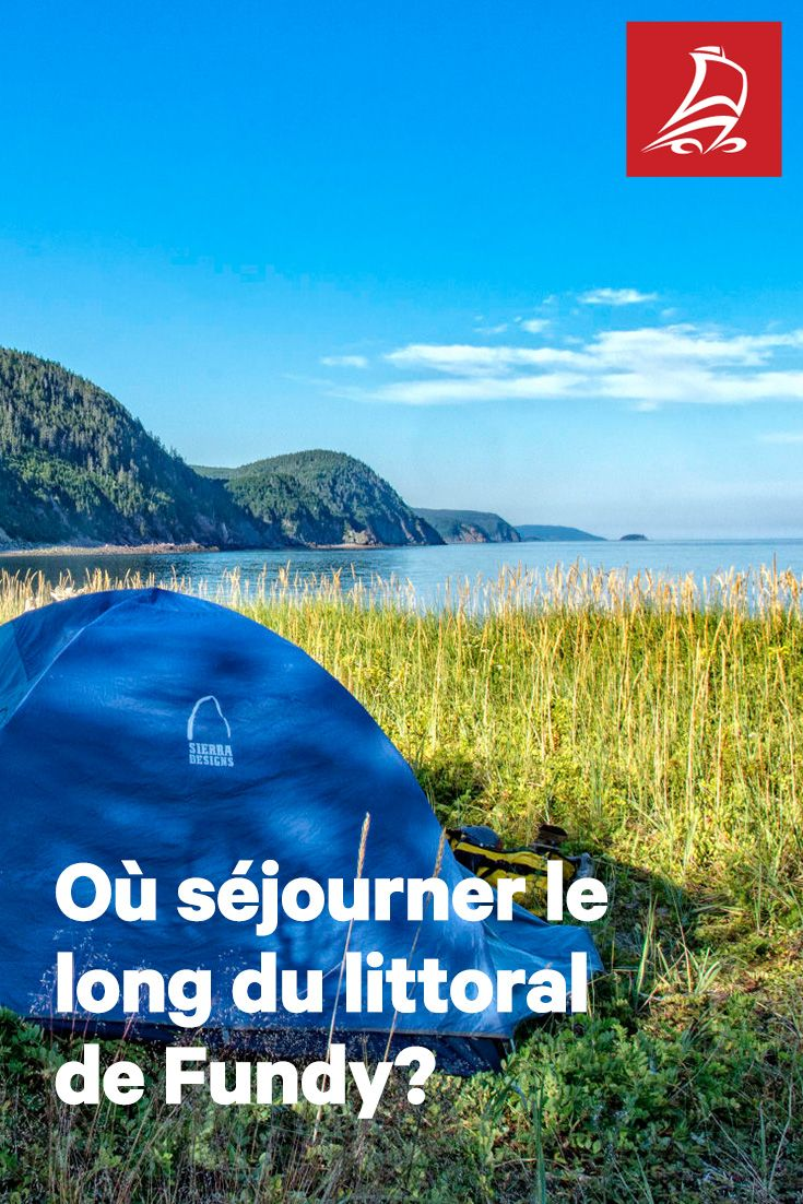 Où dormir sur la côte Fundy? | Hôtel classique, auberge chaleureuse, chalet douillet ou camping, quelques idées d'hébergements parfaits où déposer ses valises près de la baie de Fundy.