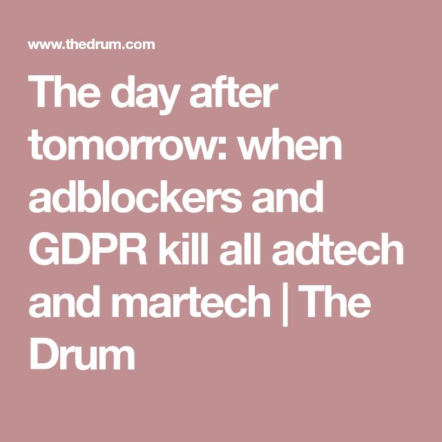 The day after tomorrow: when adblockers and GDPR kill all adtech and martech | The Drum